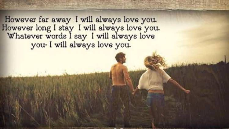 However Far Away I Will Always Love You However Long I Stay I Will Always Love You Whatever Words I Say I Will Always Love You I Will Always Love You