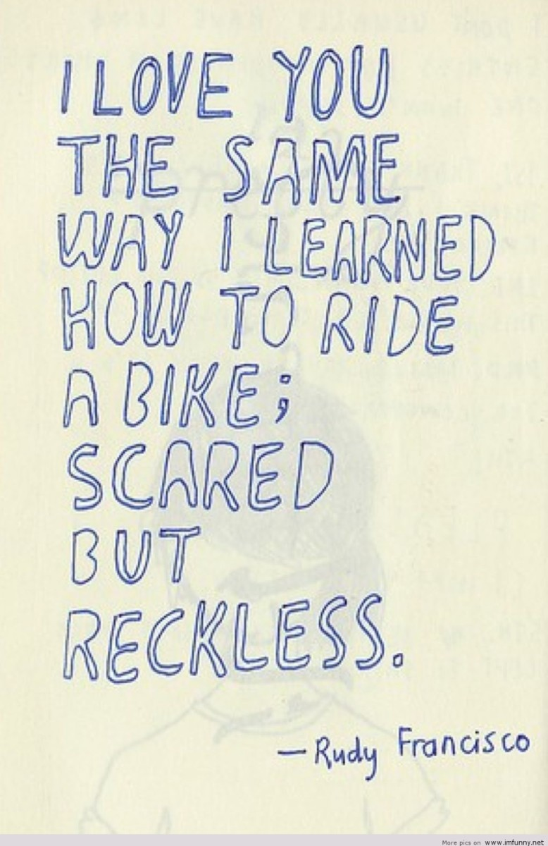 I Love You The Same Way I Learned How To Ride A Bike Scared But Reckless