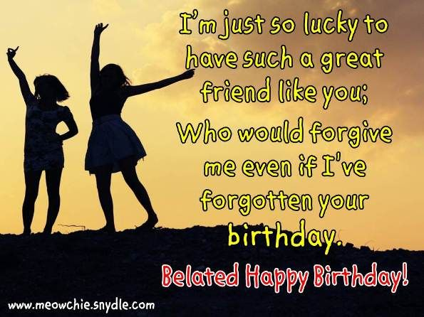 I M Just So Lucky To Have Such A Geart Friend Like You Who Would Forgive Me Even If Ive Forgotten Your Birthday