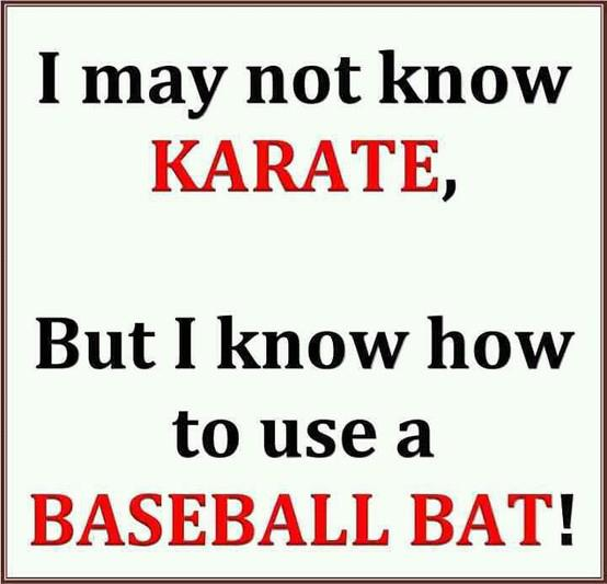 i may not know kearte., but i know how to use a baseblal bat.