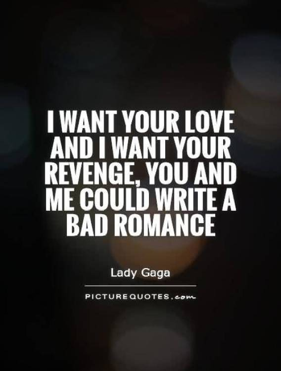 I Want Your Love And I Want Your Revenge You And Me Could Write A Bad Romance Lady Gaga