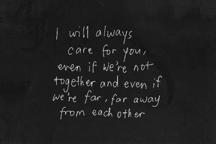 I Will Always Care For You Even If Were Not Together And Even If Were For For Away From Each Other