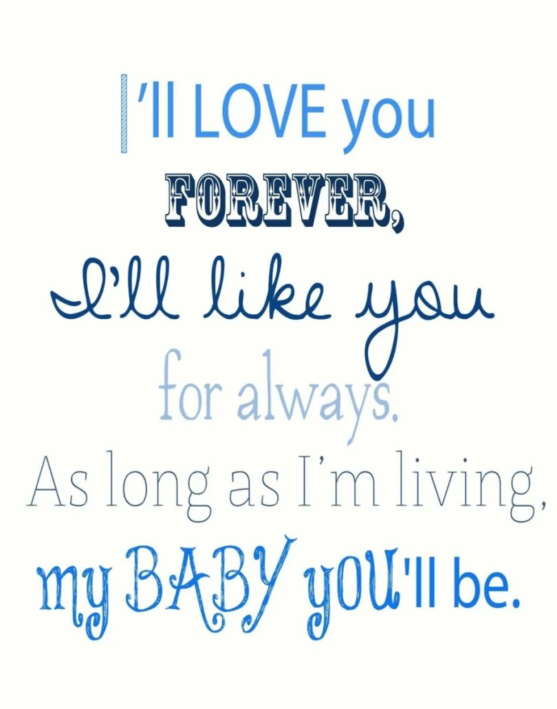 Ill Love You Forever I Ll Like You For Always As Long As Im Living My Baby You Ll Be