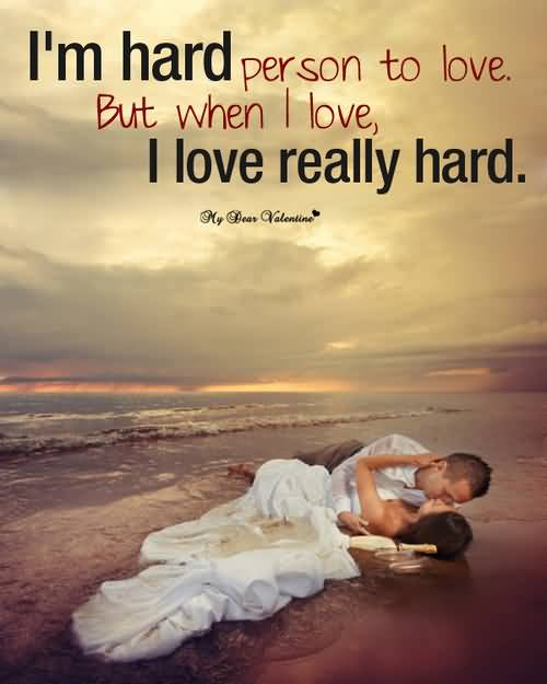 Im Hard Person To Love But When I Love I Love Really Hard