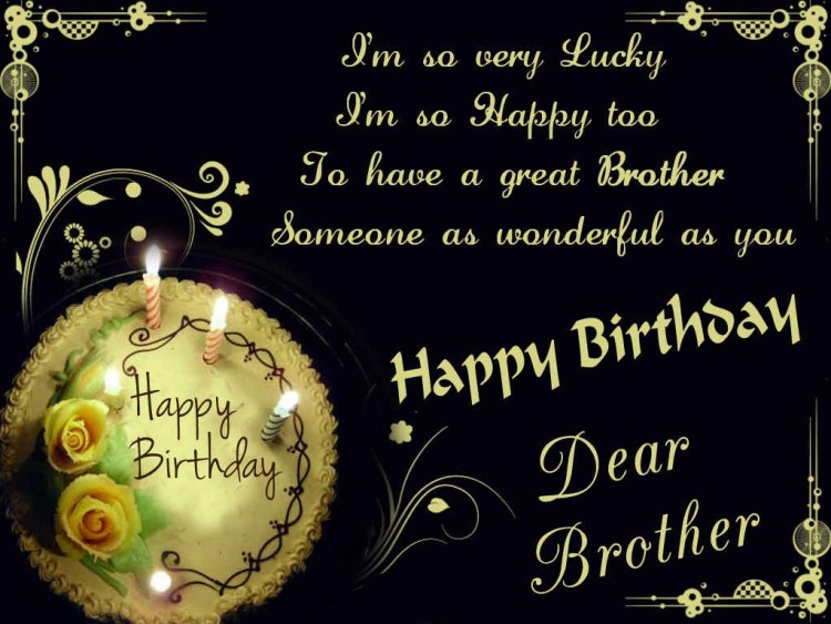 im so very lucky im so happy too jo have a great brother someone as wonderful as you happy bithday dear brothday Birthday Quotes For Brother