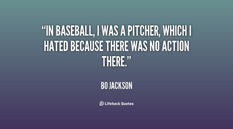 In Baseball I Was A Pitcher Which I Hated Because There Was No Action There Bo Jackson