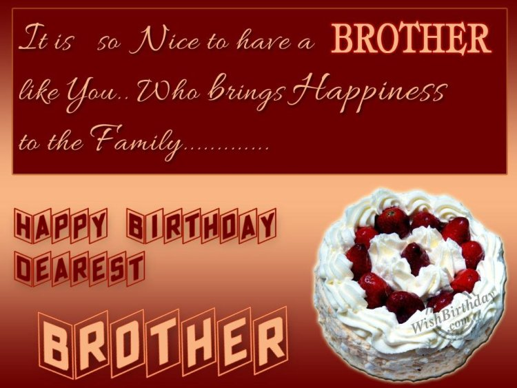 it is so nice to have a brothers like you... who brings happiness to the family....