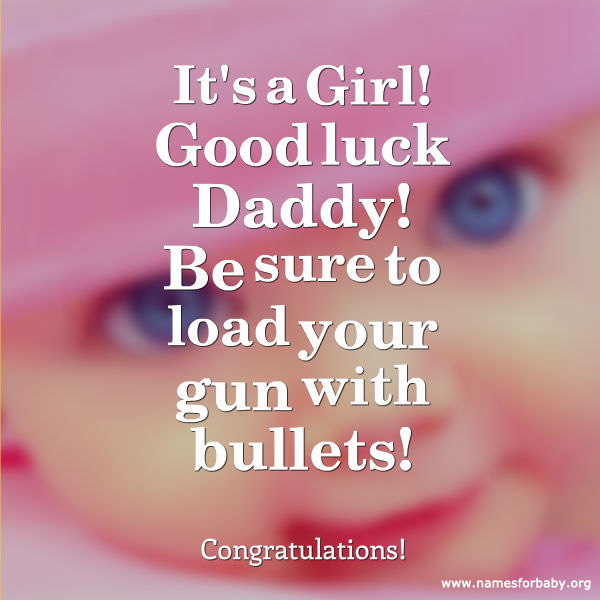 Its A Girl Good Luck Daddy Be Sure To Load Your Gun With Bullets