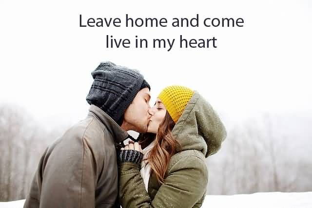 Leave Home And Come Live In My Heart