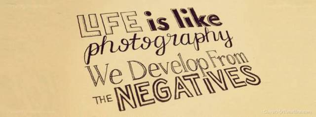 Life Is Like Photography We Develop From The Negatives