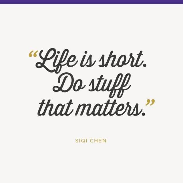 Life Is Short Do Stuff That Matters Siqi Chen