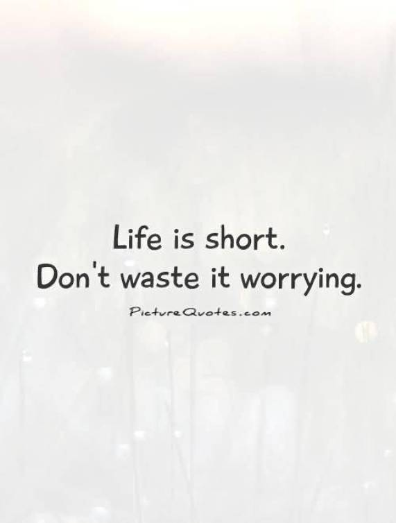 Life Is Short Dont Waste It Worrying