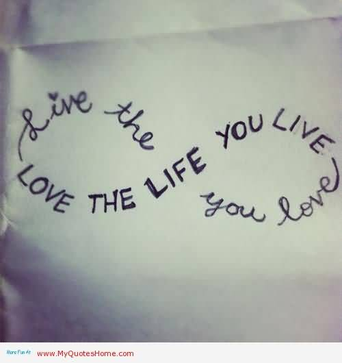 Live The You Love Love The Life You Live