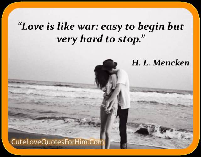 Love Is Like War Easy To Begin But Very Hard To Stop H L Mencken