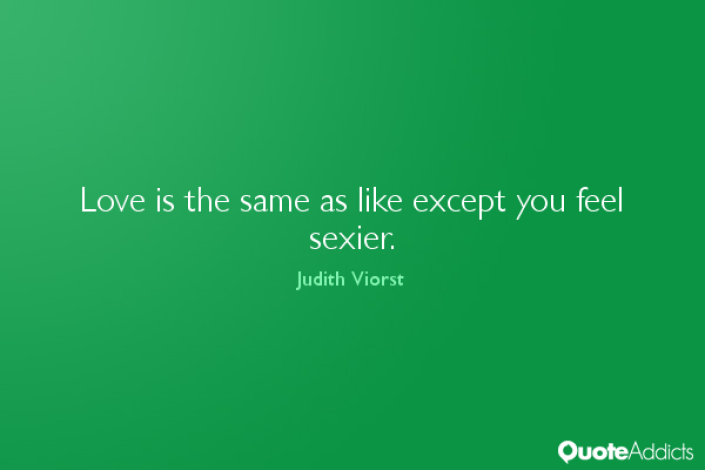Love Is The Same As Like Except You Feel Sexier Judith Viorst