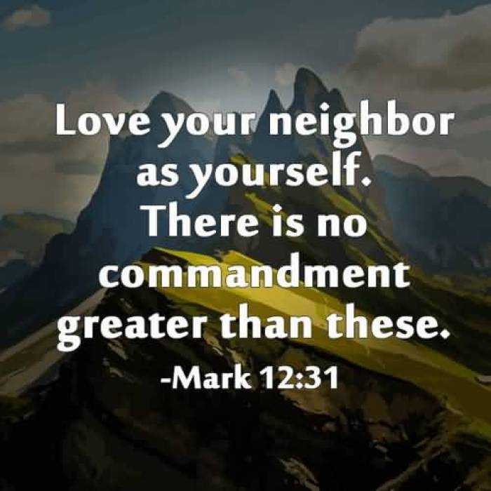 Love Your Neighbor As Yourself There Is No Commandment Greater Than These