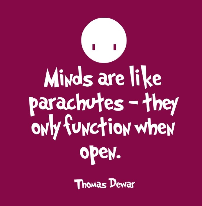 Minds Are Like Parachutes They Only Function When Open Thomas Dewar