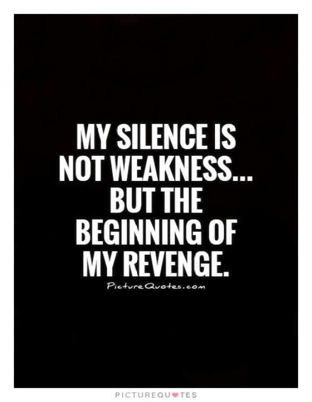 My Silence Is Not Weakness But The Beginning Of My Revenge