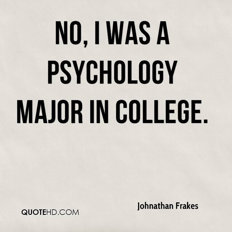 no, i was a psychology major in college. johnathan frakes