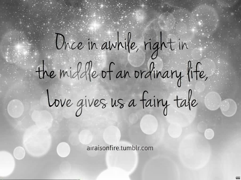 ce In Awhile Right In The Middle An Ordinary Life Love Gives Us A Fairy Take