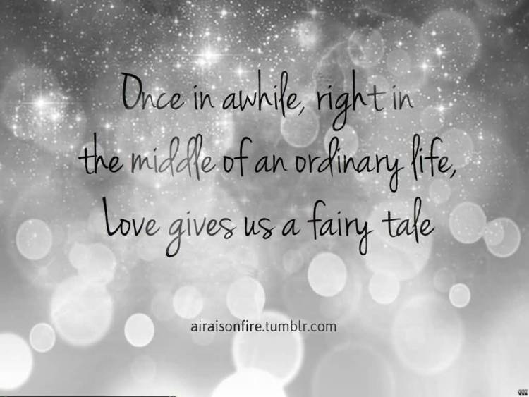 Once In Awhile Right In The Middle Of An Ordinary Life Love Gives Us A Fairy Take