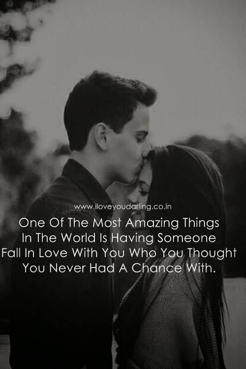 One Of The Most Amazing Things In The World Is Having Someone Fall In Love With You Who You Thought You Never Had A Chance With