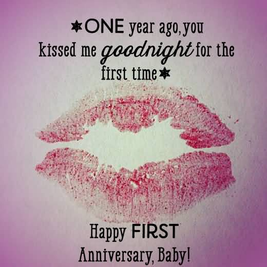 One Year Ago You Kissed Me Goodnight For The First Time Happy First Anniversary Baby