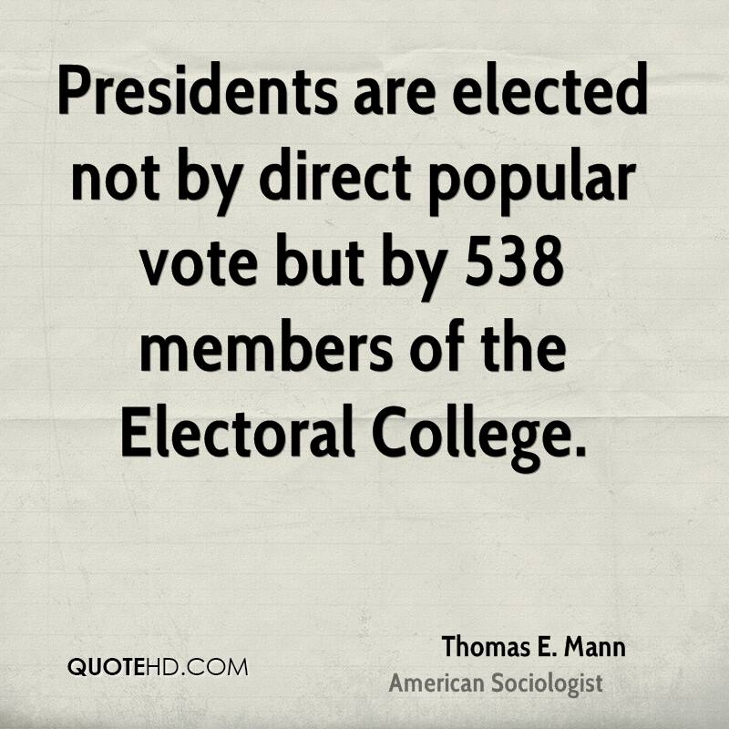 presidents are elected not by direct popular vote but by 538 members of the electoral college thomas e mann