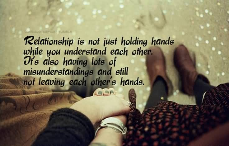 Relationship Is Not Just Holding Hands While You Understand Each Other Its Also Having Lots Of Misunderstandings And Still Not Leaving Each Others Hands