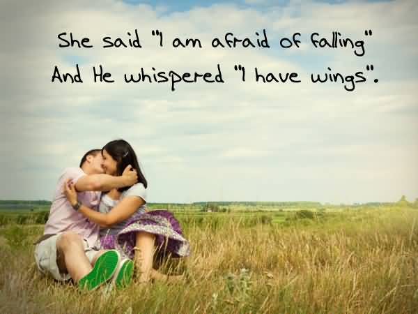 She Said I Am Afraid Of Falling And He Whispered I Have Wings