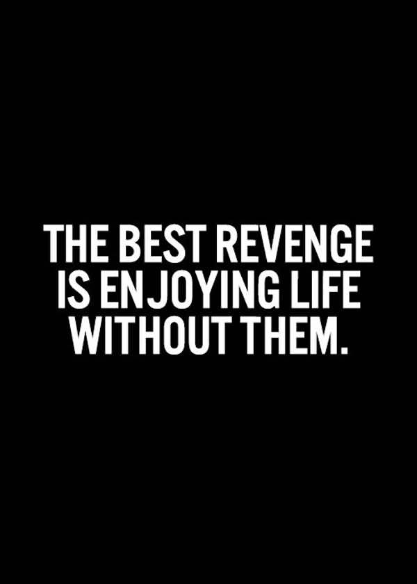 The Best Revenge Is Enjoying Life Without Them