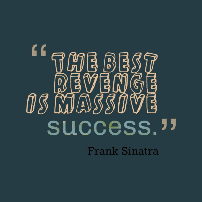 The Best Revenge Is Massive Success Frank Sinatra