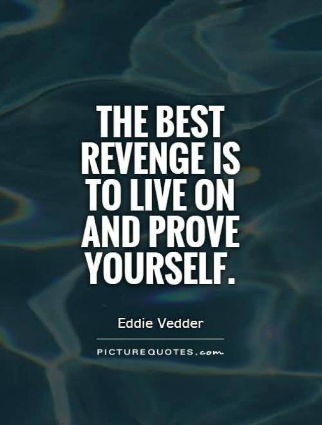 The Best Revenge Is To Live On And Prove Yourself Eddie Vedder_