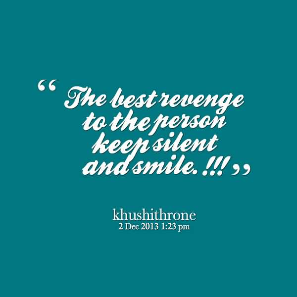 The Best Revenge To The Person Keep Silent And Smile