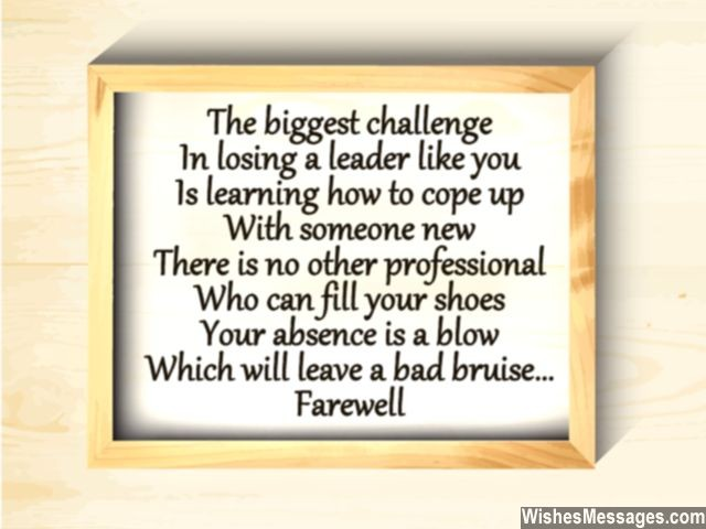 the biggest challenge in losing a leader like you is learning how to cope up with someone new there is not other professional who can fell your shoes your absence is a blow which will leave a