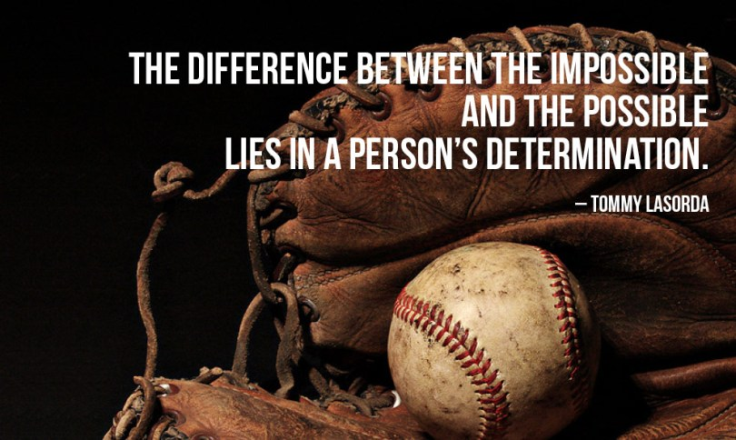 The Defference Betweent He Impossible And The Possible Life In A Persons Determination Tommy Lasorda