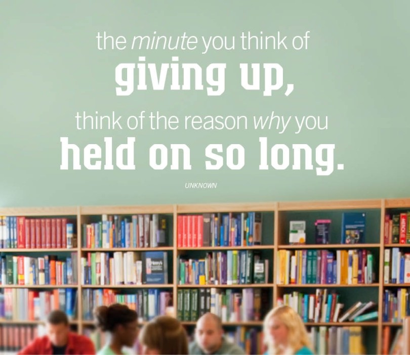 the minute you think of giving up think of the reason why you held on so long.