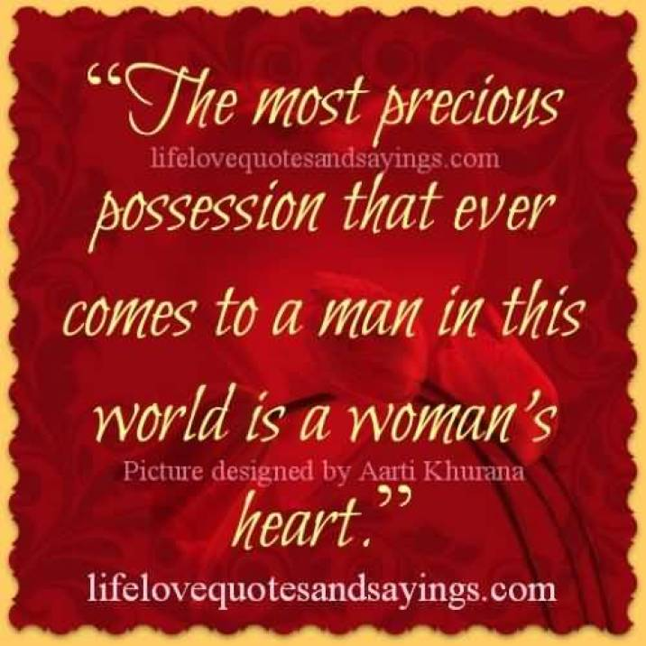 Inspirational Love Quotes The Most Precions Possession That Ever Comes To A Man In This World Is A Womans Heart
