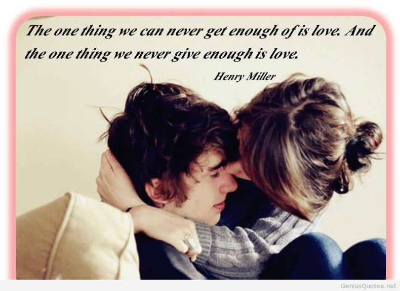 The One Thing We Can Never Get Enough Of Is Love And The One Thing We Never Give Enough Is Love Henry Miller
