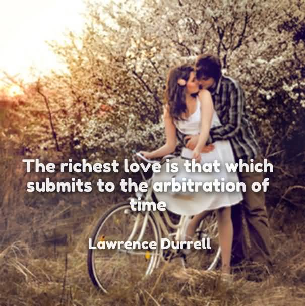 The Richest Love Is That Which Submits To The Arbitration Of Time Lawrence Durrell