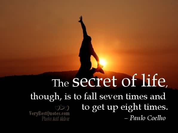 The Secret Of Life Though Is To Fall Seven Times And To Get Up Eight Times Paulo Coellio