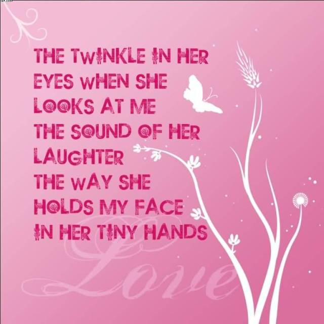 The Twinkle In Her Eyes When She Looks At Me The Sound Of Her Laughter The Way She Hold My Face In Her Tiny Hands