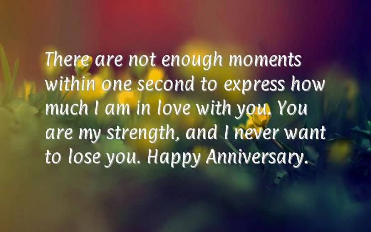 There Are Not Enough Moments Within One Second To Express How Much I Am In Love With You You Are My Strength And I Never Want To Lose You Happy Anniversary