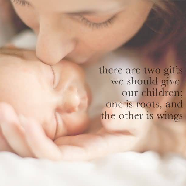 There Are Two Gifts We Should Give Our Children One Is Roots And The Other Is Wings