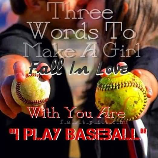 Three Words To Make A Girl Fall In Love With You Are I Play Baseball
