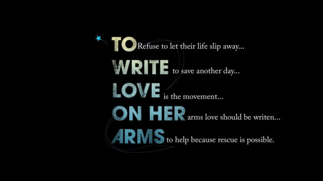 To Refuse To Let Their Life Slip Away Write To Save Another Day Love Is The Movement On Her Arms Love Should Be Writen Arms To Help Becouse Rescue Is Possible