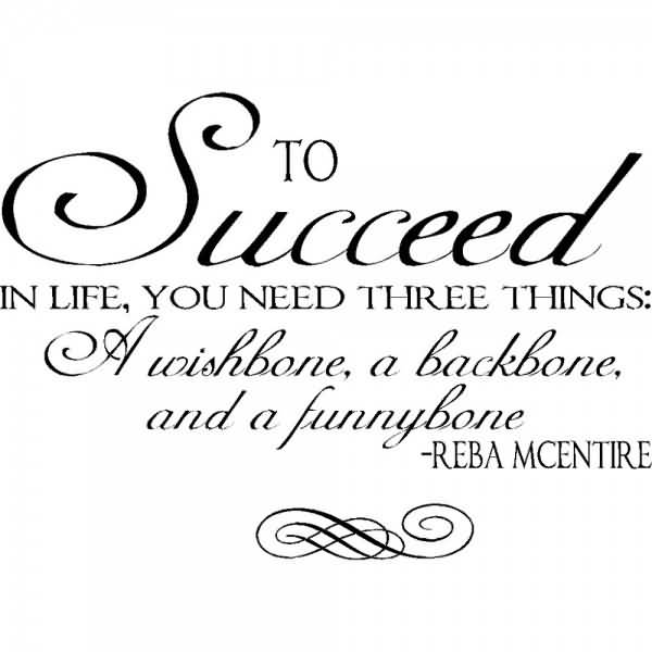 To Succeed In Life You Need Three Things A Wishbone A Backbone And A Funnybone Reba Mcentire