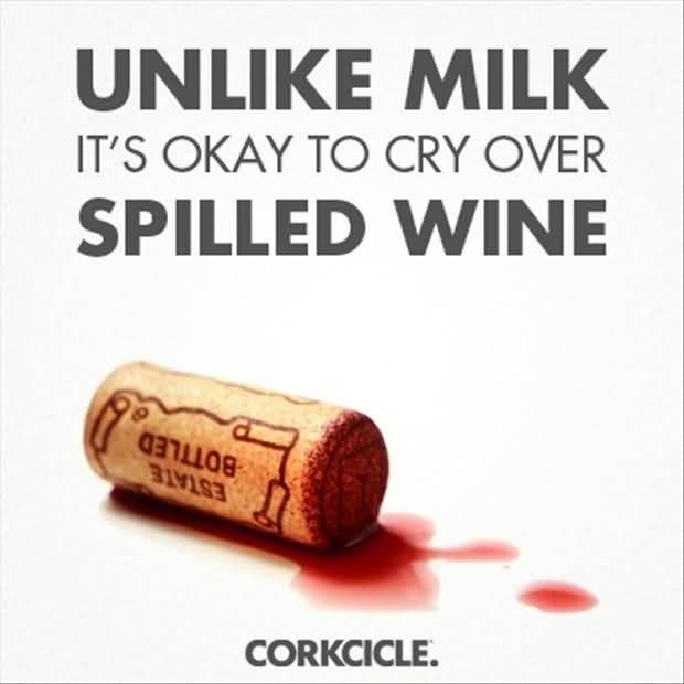 Unlike Milk Its Okay To Cry Over Spilled Wine Corkcicle