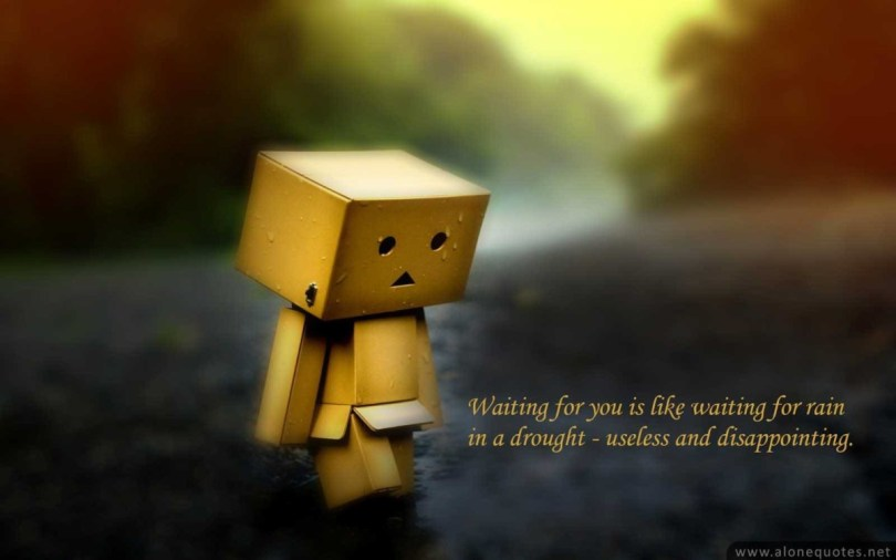 Waiting For You Is Like Waiting For Rain In A Drought Useless And Disappointing