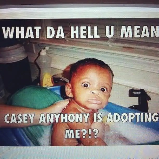 What Da Hell U Mean Casey Anyhony Is Adopting Me